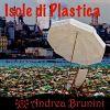 ANDREA BRUNINI - Isole di plastica
