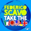FEDERICO SCAVO - Take The World