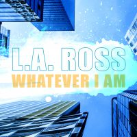 L.A.ROSS - Whatever I Am