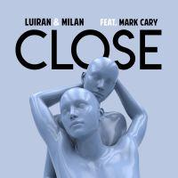 LUIRAN & MILAN - Close (feat. Mark Cary)