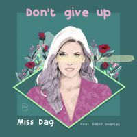 MISS DAG - Don't Give Up (feat. D4RKY Quartet)