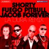 SHORTY, FUEGO, PITBULL & JACOB FOREVER