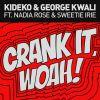 KIDEKO & GEORGE KWALI - Crank It (Woah!) (feat. Nadia Rose & Sweetie Irie)