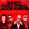 SHORTY, FUEGO, PITBULL & JACOB FOREVER - La Dura Remix