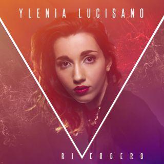 Ylenia Lucisano - Riverbero (Radio Date: 16-03-2017)