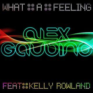 Alex Gaudino feat. Kelly Rowland - What A Feeling (Radio Date: 1 Aprile 2011)