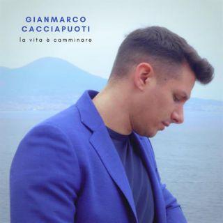 Gianmarco Cacciapuoti - La Vita È Camminare (Radio Date: 30-04-2021)