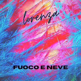 Lorenza - Fuoco e neve (Radio Date: 11-06-2021)