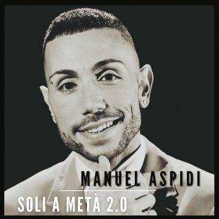 Manuel Aspidi - Soli a Metà 2.0 (Radio Date: 11-05-2021)