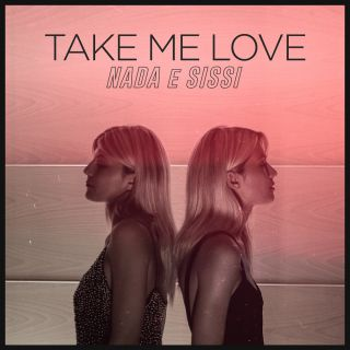 Nada E Sissi - Take My Love (Radio Date: 19-09-2020)
