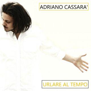 Adriano Cassarà - Urlare Al Tempo (Radio Date: 15-07-2019)