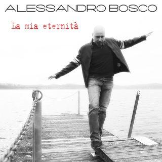 Alessandro Bosco - La mia eternità (Radio Date: 07-05-2018)