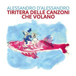 Alessandro D'alessandro Con Elio E David Riondino - Tiritera Delle Canzoni Che Volano (Radio Date: 11-06-2021)
