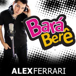 Alex Ferrari - Bara Bará Bere Berê (Radio Date: 06-07-2012)