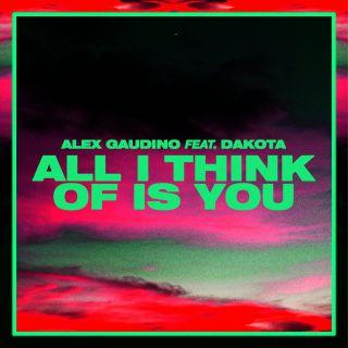 Alex Gaudino X Dakota - All I Think Of Is You (Radio Date: 30-04-2021)