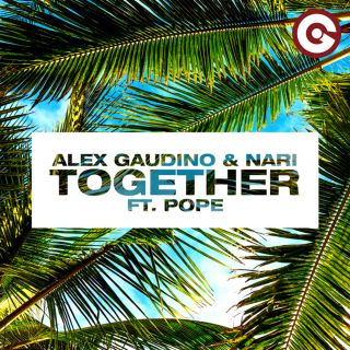 Alex Gaudino & Nari - Together (feat. Pope) (Radio Date: 27-07-2018)