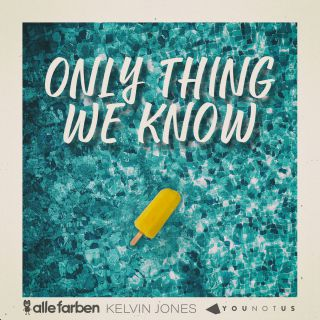 Alle Farben, Kelvin Jones & Younotus - Only Thing We Know (Radio Date: 29-06-2018)