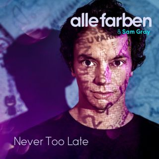 never too late Alle Farben & Sam Gray
