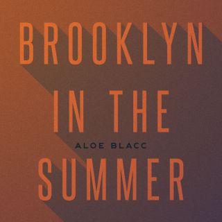 Aloe Blacc - Brooklyn In The Summer (Radio Date: 22-06-2018)