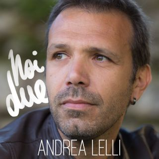 Andrea Lelli - Noi due (Radio Date: 15-03-2016)