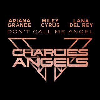 don't call me angel (charlie's angels) Ariana Grande, Miley Cyrus & Lana Del Rey