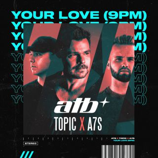your love (9pm) ATB, Topic & A7S