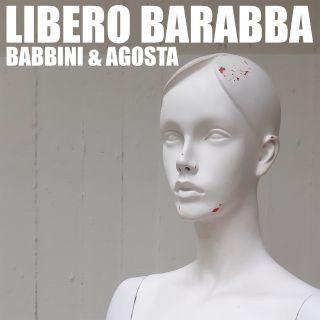 Babbini & Agosta - Libero Barabba (Radio Date: 15-06-2021)