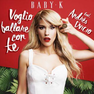 Baby K - Voglio ballare con te (feat. Andrés Dvicio) (Radio Date: 02-06-2017)