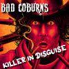 BAD COBURNS - Killer In Disguise