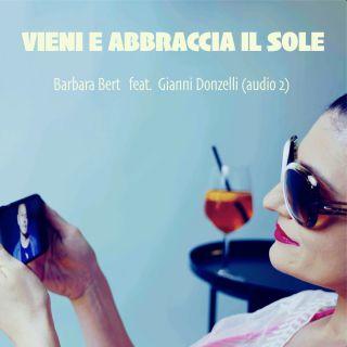Barbara Bert - Vieni E Abbraccia Il Sole (feat. Gianni Donzelli) (Radio Date: 17-09-2021)