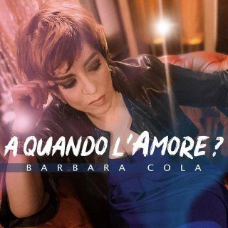 Barbara Cola - A quando l'amore? (Radio Date: 08-03-2019)