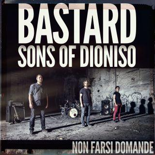The Bastard Sons Of Dioniso - Non farsi domande (Radio Date: 09-06-2017)
