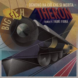 Big Fish - Ognuno ha ciò che si merita (feat. Fabri Fibra) (Theron Remix) (Radio Date: 30-10-2015)