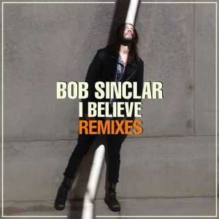 Bob Sinclar - I Believe (Remixes) (Radio Date: 21-09-2018)