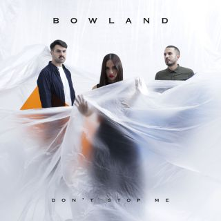 Bowland - Don't Stop Me (Radio Date: 23-11-2018)