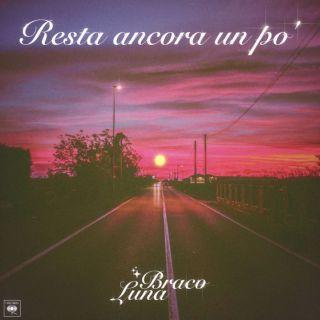 Braco & Luna - Resta Ancora Un Po' (Radio Date: 30-04-2021)