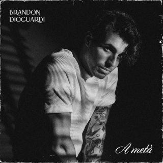 Brandon Dioguardi - A Metà (Radio Date: 02-04-2021)
