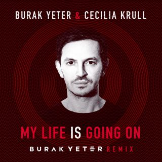 Burak Yeter & Cecilia Krull - My Life Is Going On (Burak Yeter Remix) (Radio Date: 06-07-2018)