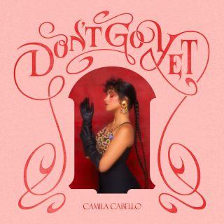 don't go yet Camila Cabello