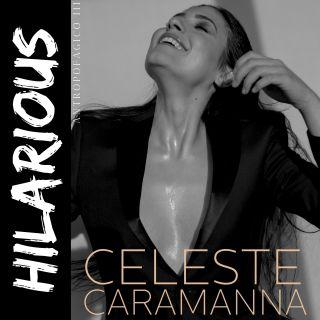 Celeste Caramanna - Hilarious (Radio Date: 06-10-2020)