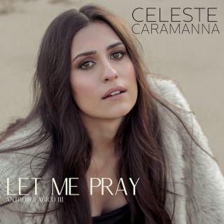 Celeste Caramanna - Let Me Pray (Radio Date: 04-06-2021)
