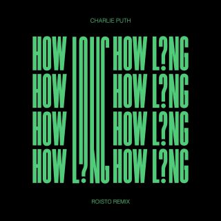 Charlie Puth - How Long (Roisto Remix) (Radio Date: 20-11-2017)