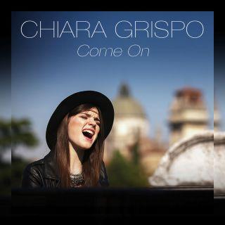 Chiara Grispo - Come On (Radio Date: 13-05-2016)