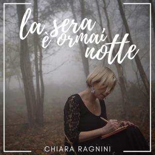 Chiara Ragnini - La sera è ormai notte (Radio Date: 20-11-2020)