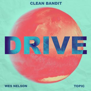 drive Clean Bandit & Topic feat. Wes Nelson