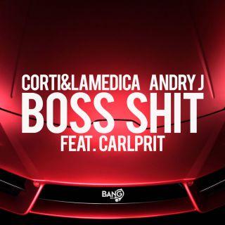 Corti & Lamedica, Andry J - Boss Shit (feat. Carlprit) (Radio Date: 16-11-2018)