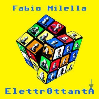 """Fabio Milella: il 26 giugno è uscito il nuovo disco """"ElettrOttanta"""". 9 brani italiani degli anni '80 rivisitati in chiave elettronica e 1 brano inedito"""