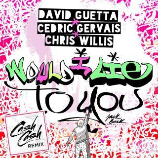 David Guetta, Cedric Gervais & Chris Willis - Would I Lie To You (Cash Remix) (Radio Date: 11-11-2016)