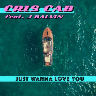 Cris Cab - Just Wanna Love You (feat. J Balvin) (Radio Date: 28-09-2018)