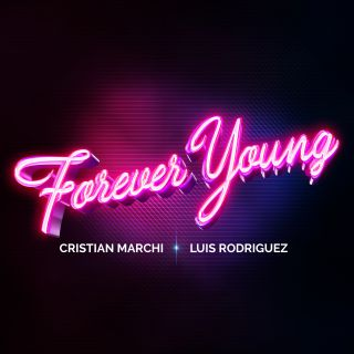 Cristian Marchi & Luis Rodriguez - Forever Young (Radio Date: 27-07-2020)